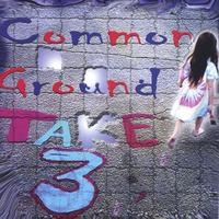 Common Ground -Take 3